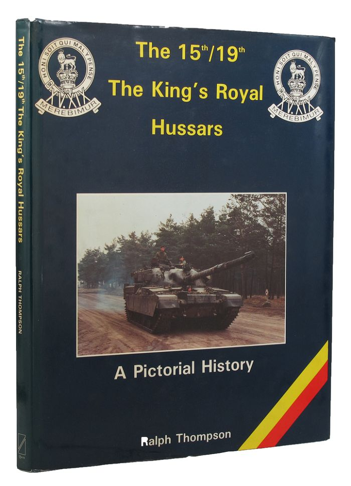 THE 15th/19th THE KING'S ROYAL HUSSARS:. 15th/19th Hussars, Ralph Thompson.