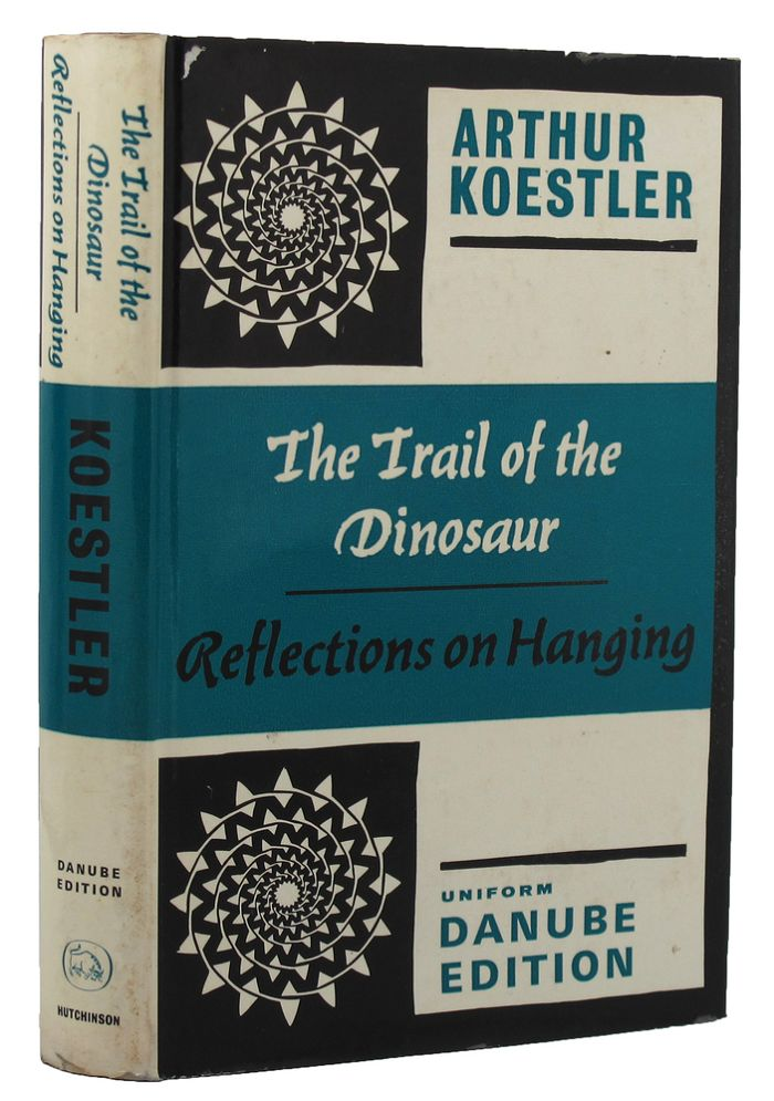 THE TRAIL OF THE DINOSAUR. REFLECTIONS ON HANGING. Arthur Koestler.