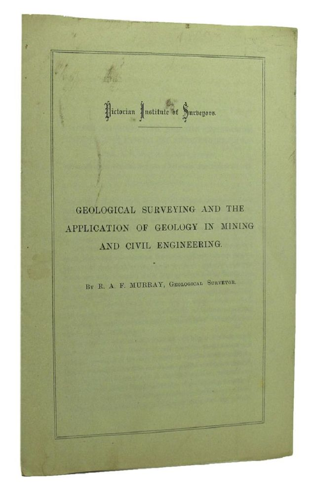 GEOLOGICAL SURVEYING AND THE APPLICATION OF GEOLOGY IN MINING AND CIVIL ENGINEERING. R. A. F. Murray.