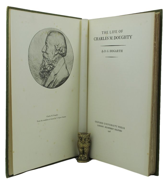 THE LIFE OF CHARLES M. DOUGHTY. Charles M. Doughty, T. E. Lawrence, D. G. Hogarth.