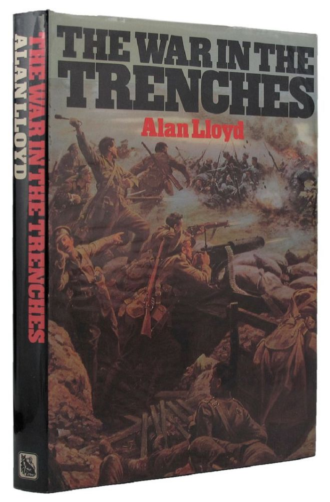 THE WAR IN THE TRENCHES. Alan Lloyd.
