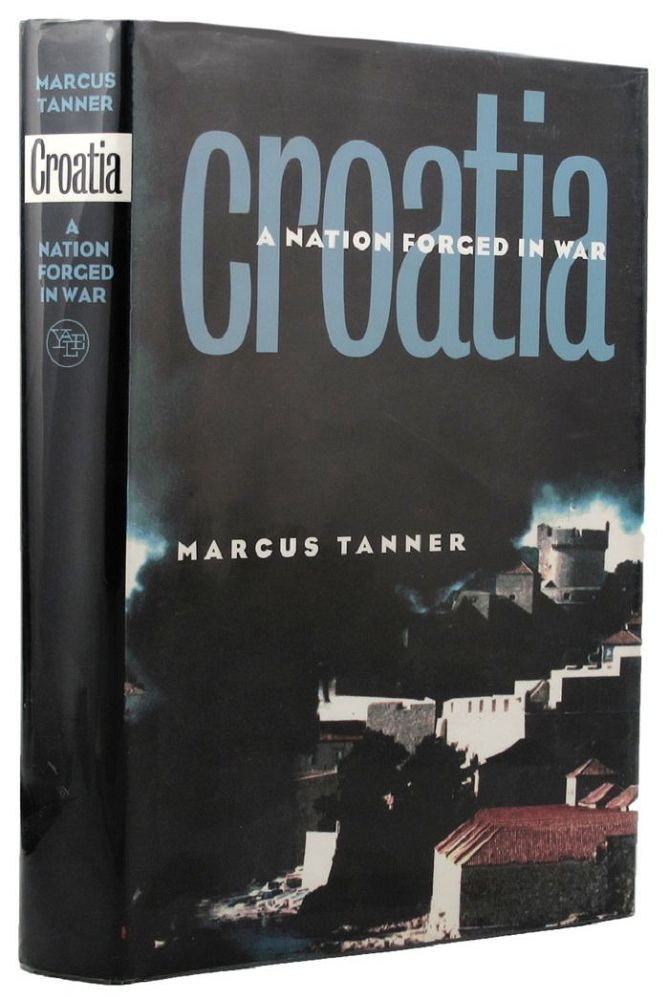 CROATIA: A Nation Forged in War. Marcus Tanner.