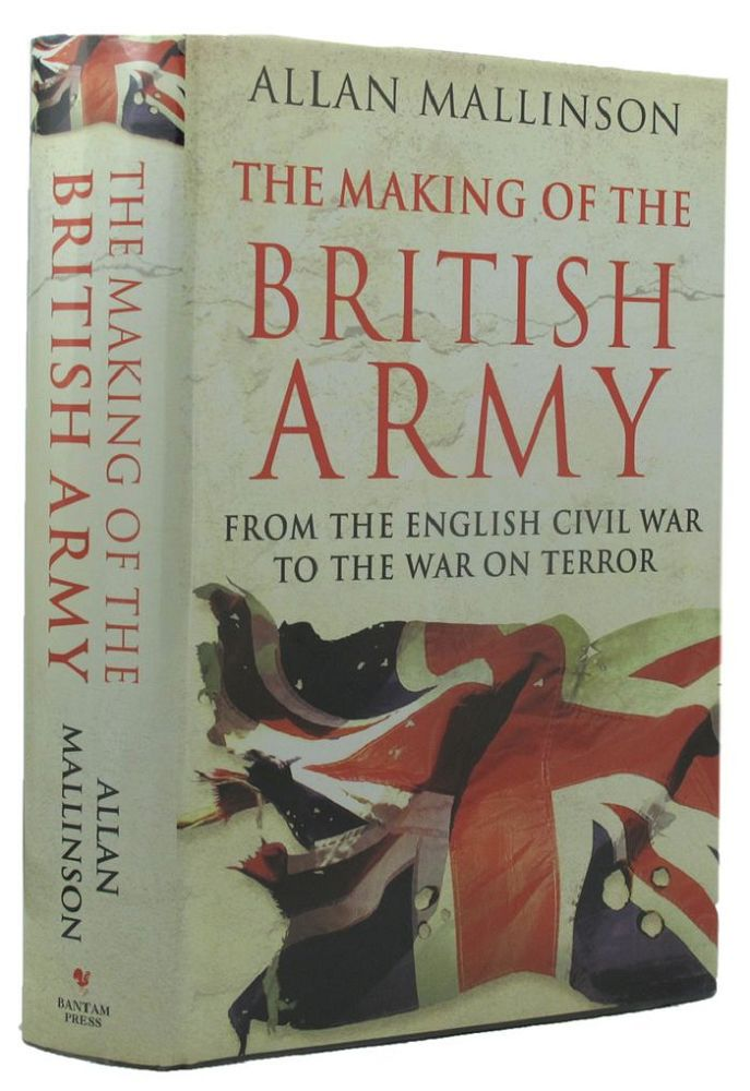 THE MAKING OF THE BRITISH ARMY. Allan Mallinson.