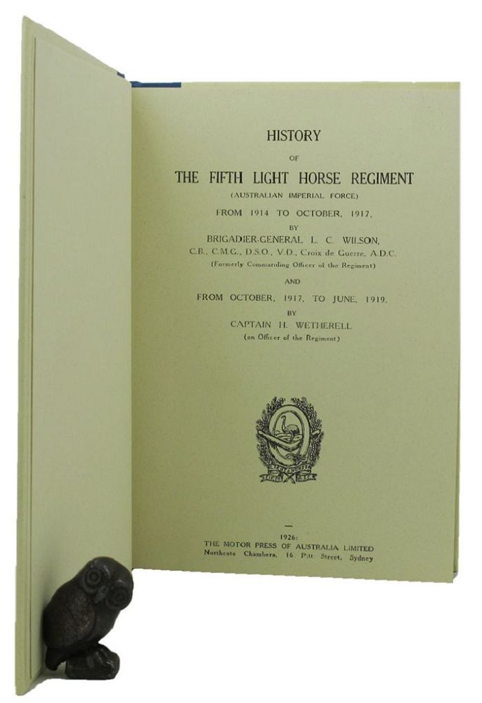 HISTORY OF THE FIFTH LIGHT HORSE REGIMENT (Australian Imperial Force) 1914-1919. 05th Australian Light Horse Regiment, L. C. Wilson, H. Wetherell.