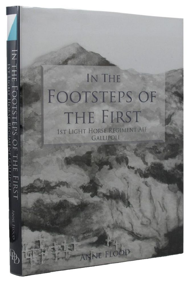 IN THE FOOTSTEPS OF THE FIRST. 01st Australian Light Horse Regiment, Anne Flood.