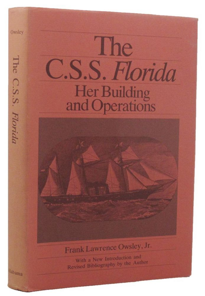 THE C.S.S. FLORIDA: Her Building and Operations. Frank Lawrence Owsley, Jr.