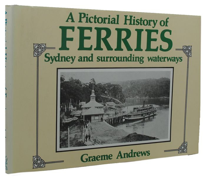 A PICTORIAL HISTORY OF FERRIES: Sydney and surrounding waterways. Graeme Andrews.