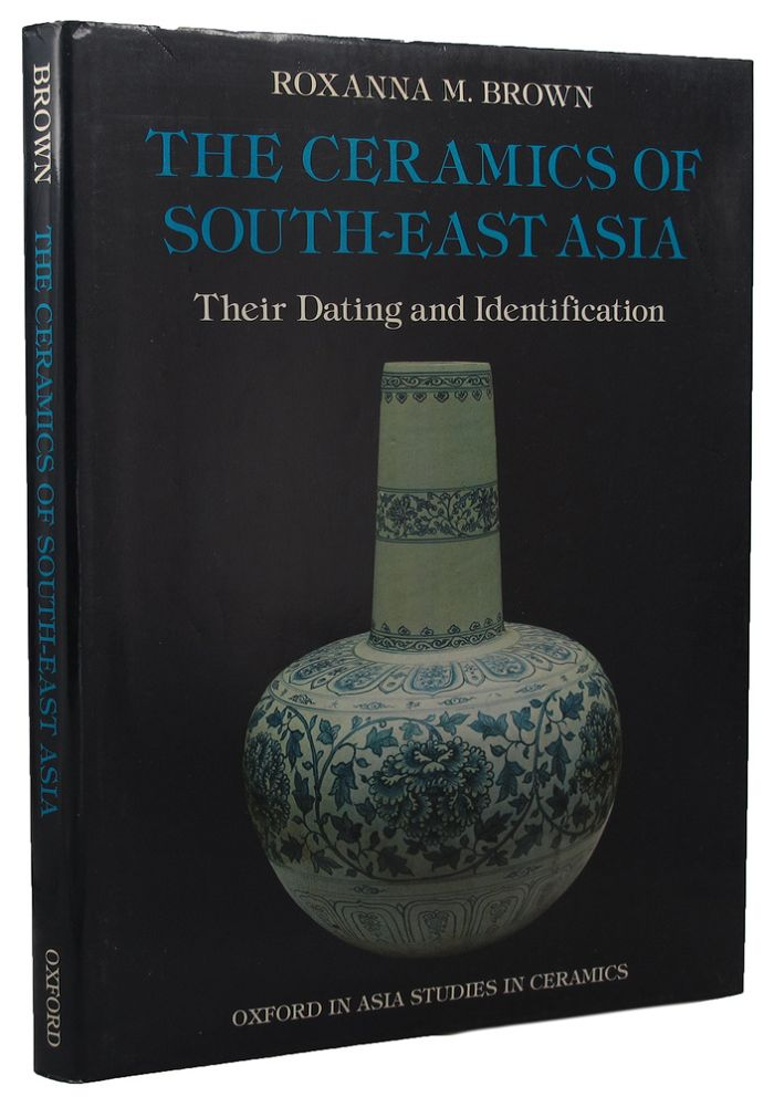 THE CERAMICS OF SOUTH-EAST ASIA. Roxanna M. Brown.
