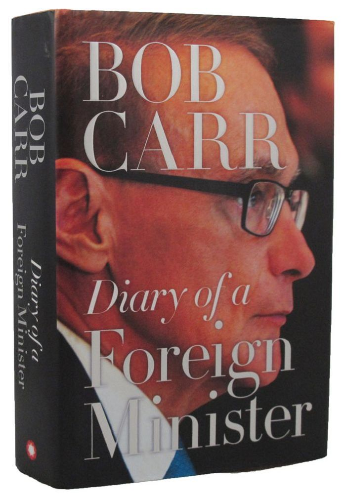 DIARY OF A FOREIGN MINISTER. Bob Carr.