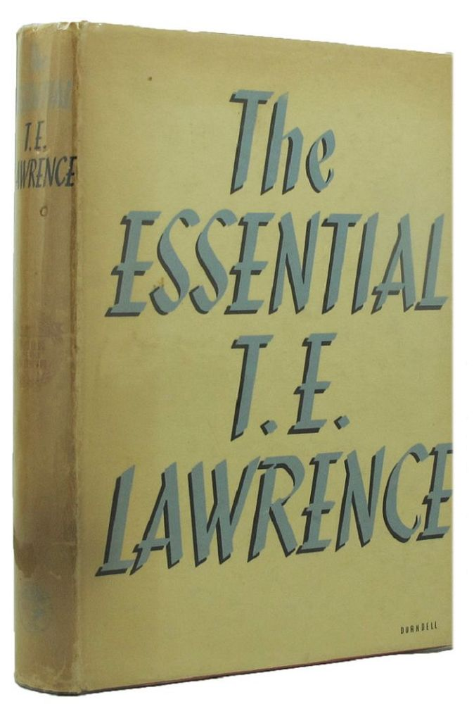 THE ESSENTIAL T. E. LAWRENCE. T. E. Lawrence.