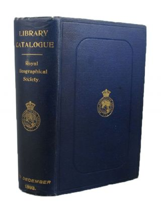 CATALOGUE OF THE LIBRARY OF THE ROYAL GEOGRAPHICAL SOCIETY. Royal Geographical Society