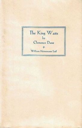 THE KING WAITS. Clemence Dane, Winifred Ashton, Pseudonym
