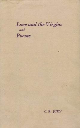 LOVE AND THE VIRGINS and POEMS. C. R. Jury.