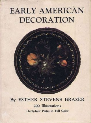EARLY AMERICAN DECORATION. Esther Stevens Brazer.