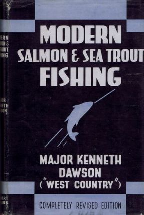MODERN SALMON AND SEA TROUT FISHING. Major Kenneth Dawson
