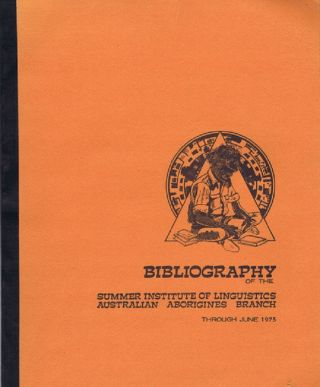 BIBLIOGRAPHY OF THE SUMMER INSTITUTE OF LINGUISTICS, Australian Aborigines Branch, George L....