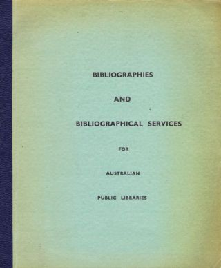 BIBLIOGRAPHIES AND BIBLIOGRAPHICAL SERVICES for Australian Public Libraries. National Library of...