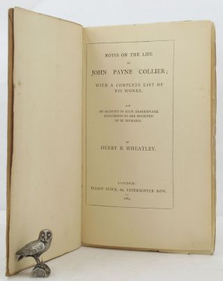 NOTES ON THE LIFE OF JOHN PAYNE COLLIER;. Henry B. Wheatley, John Payne Collier