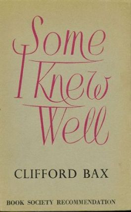 SOME I KNEW WELL. Clifford Bax