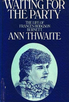 WAITING FOR THE PARTY. Frances Hodgson Burnett, Ann Thwaite