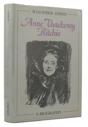 ANNE THACKERAY RITCHIE. Anne Thackeray Ritchie, Winifred Gerin