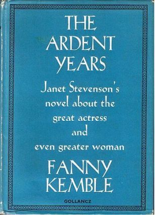 THE ARDENT YEARS. Fanny Kemble, Janet Stevenson