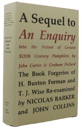 A SEQUEL TO AN ENQUIRY into the nature of certain nineteenth century pamphlets. Thomas J. Wise,...