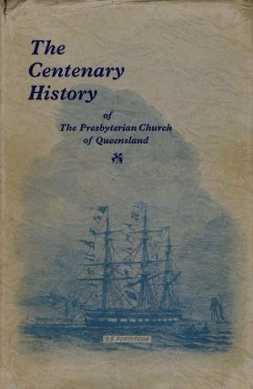 THE CENTENARY HISTORY OF THE PRESBYTERIAN CHURCH OF QUEENSLAND, 1849-1949. Richard Bardon.
