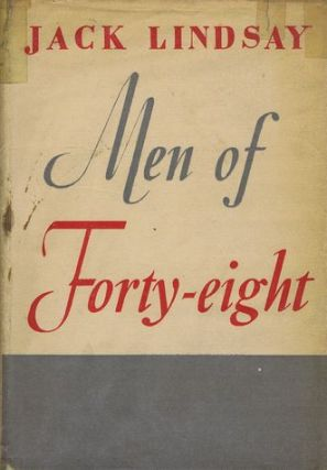 MEN OF FORTY-EIGHT. Jack Lindsay