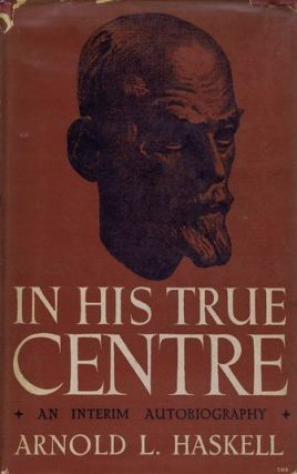 IN HIS TRUE CENTRE. Arnold L. Haskell