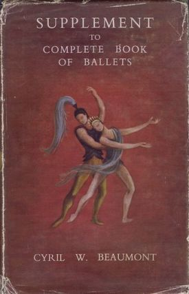 SUPPLEMENT TO COMPLETE BOOK OF BALLETS. Cyril W. Beaumont.