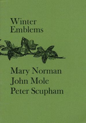 WINTER EMBLEMS. Mary Norman, John Mole, Peter Scupham.