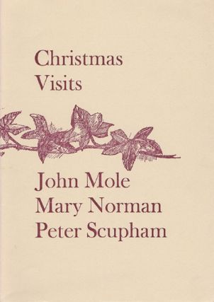 CHRISTMAS VISITS. John Mole, Peter Scupham, Mary Norman