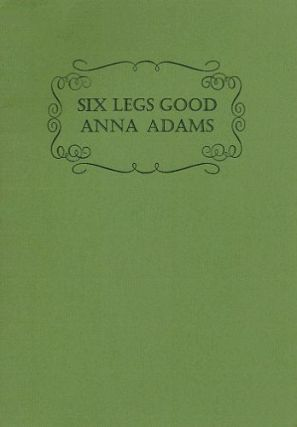 SIX LEGS GOOD. Anna Adams