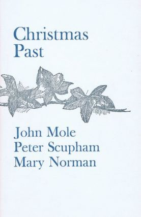 CHRISTMAS PAST. Mary Norman, John Mole, Peter Scupham