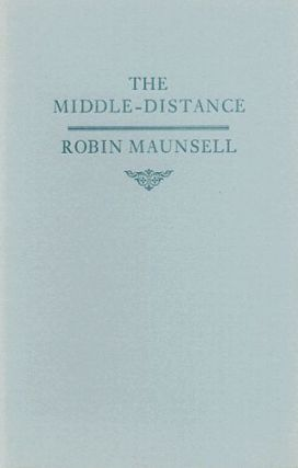 THE MIDDLE-DISTANCE. Robin Maunsell.