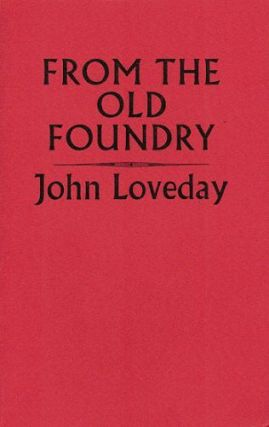 FROM THE OLD FOUNDRY. John Loveday