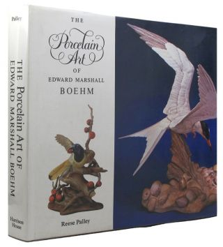 THE PORCELAIN ART OF EDWARD MARSHALL BOEHM. Edward Marshall Boehm, Reese Palley.