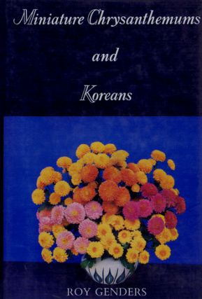 MINIATURE CHRYSANTHEMUMS AND KOREANS. Roy Genders