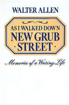 AS I WALKED DOWN NEW GRUB STREET. Walter Allen.