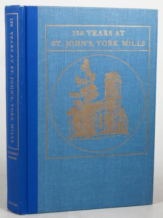 150 YEARS AT ST. JOHN'S, YORK MILLS, 1816-1966. M. Audrey Graham