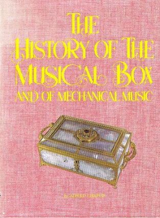 HISTORY OF THE MUSICAL BOX. Alfred Chapuis.