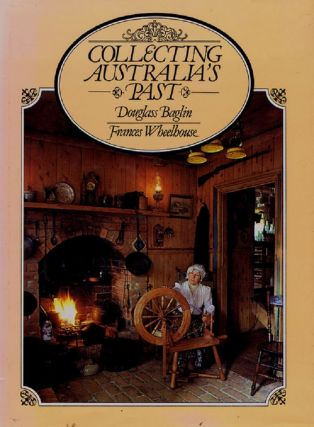 COLLECTING AUSTRALIA'S PAST. Douglass Baglin, Frances Wheelhouse