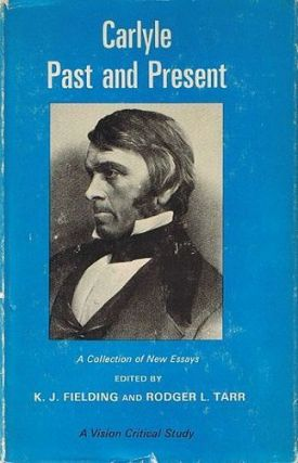 CARLYLE PAST AND PRESENT. K. J. Fielding, Rodger L. Tarr, Thomas Carlyle