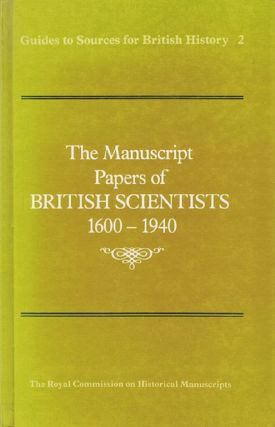 THE MANUSCRIPT PAPERS OF BRITISH SCIENTISTS, 1600-1940. Royal Commission on Historical Manuscripts.
