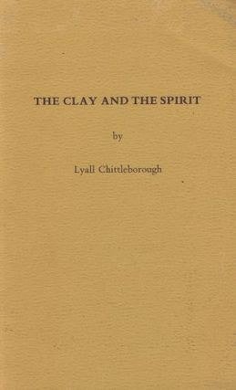 THE CLAY AND THE SPIRIT. Lyall Chittleborough