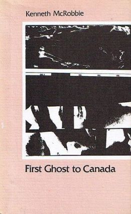 FIRST GHOST TO CANADA. Kenneth McRobbie.