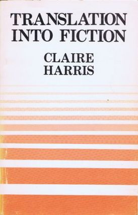 TRANSLATION INTO FICTION. Claire Harris.
