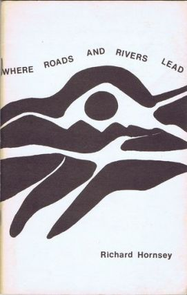 WHERE ROADS AND RIVERS LEAD. Richard Hornsey.