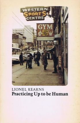 PRACTICING UP TO BE HUMAN. Lionel Kearns